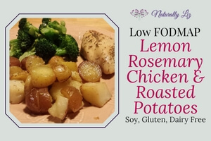 Low FODMAP and soy free Lemon Rosemary Chicken with Roasted Potatoes, Yum!