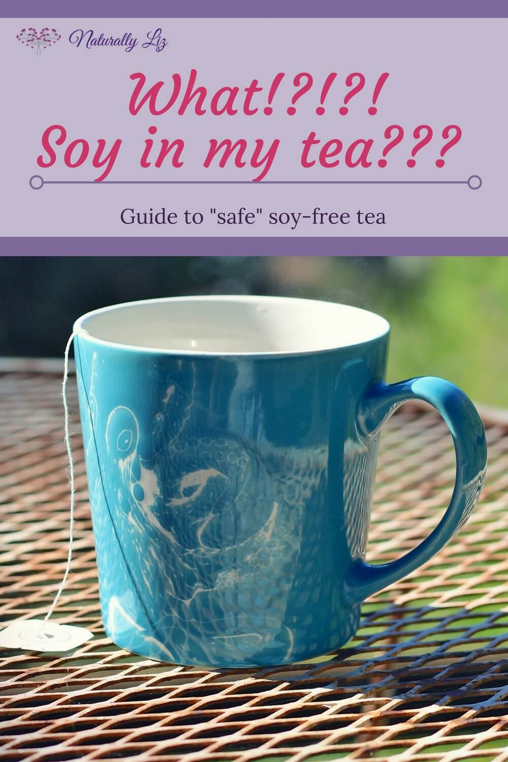 What?!? Soy in our tea?!?!? Yup! Comprehensive guide to soy free tea and where soy can be hiding #naturallyliz #soyfree