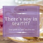 There's soy in TEA??? Your guide to soy free tea