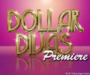 Dollar Divas Premiere
