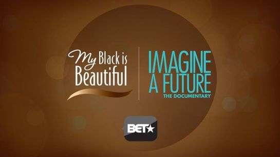 MBIB, My Black Is Beautiful, BET, Naturally Stellar, Imagine a Future, Documentary, Black, Beauty, Girl, Beautiful, Proctor & Gamble, P&G, Airs