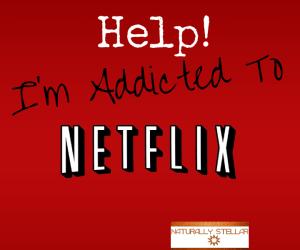 Help I'm Addicted To NetFlix