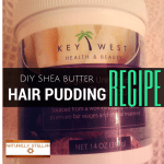 Easy DIY Hair Pudding + Key West Shea Butter