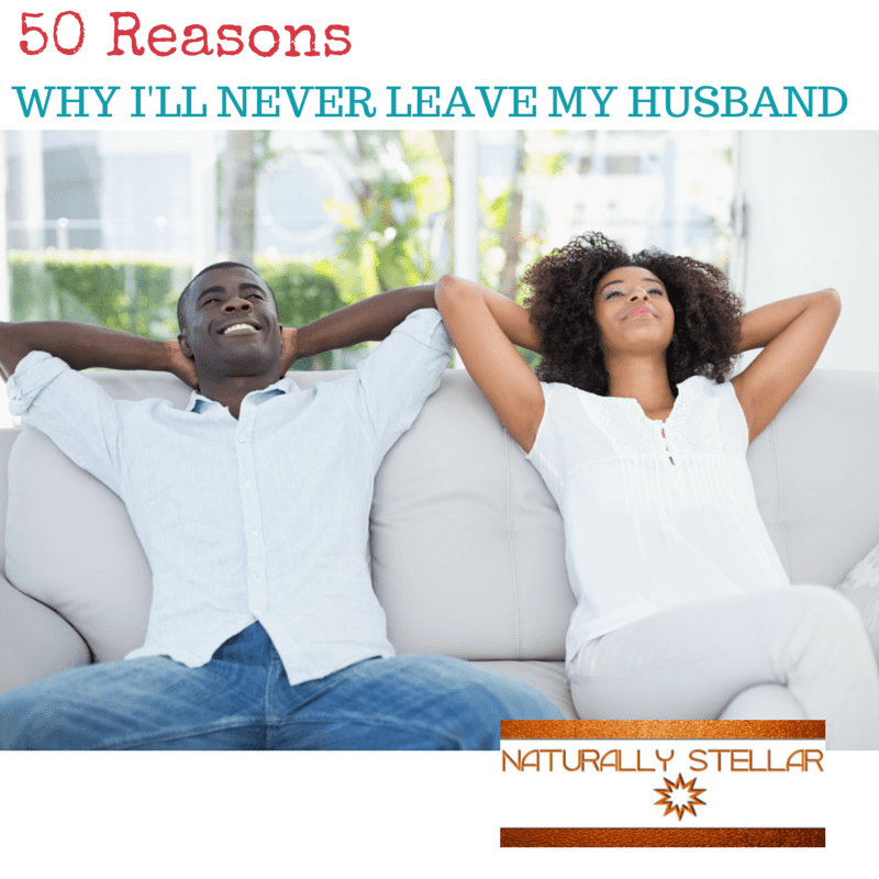 50 Reasons Why I'll Never Leave My Husband
