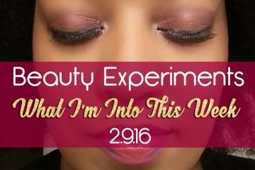 Beauty Experiments 2.9.16 | Naturally Stellar