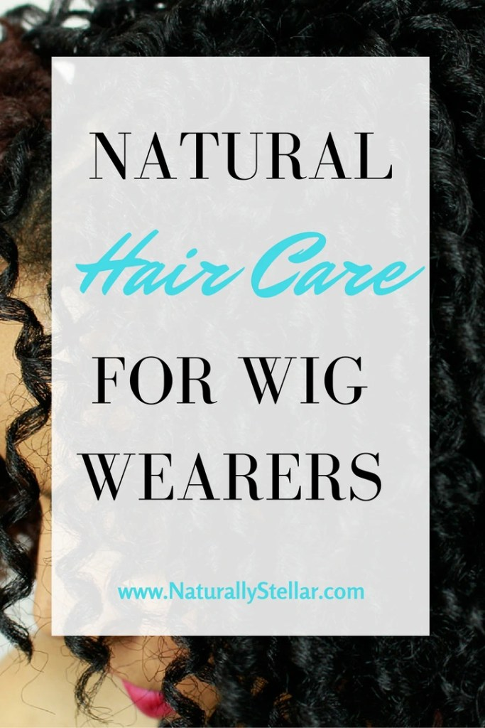 Natural hair care for wig wearers | Naturally Stellar