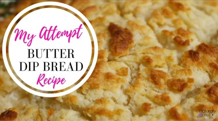 Butter Dip Bread Recipe - My Attempt | Naturally Stellar