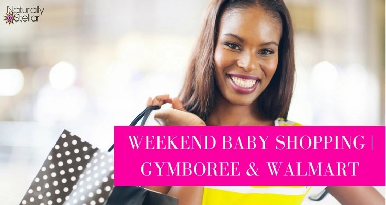 Weekend Baby Shopping | Gymboree and Walmart | Naturally Stellar