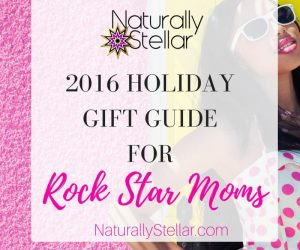 Holiday Gift Guide For Rock Star Moms | Naturally Stellar