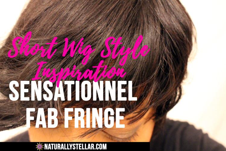 Short Wig Style Inspiration - Sensationnel Fab Fringe | Naturally Stellar