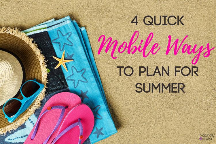 4 Mobile Ways To Make Summer Plans | Naturally Stellar