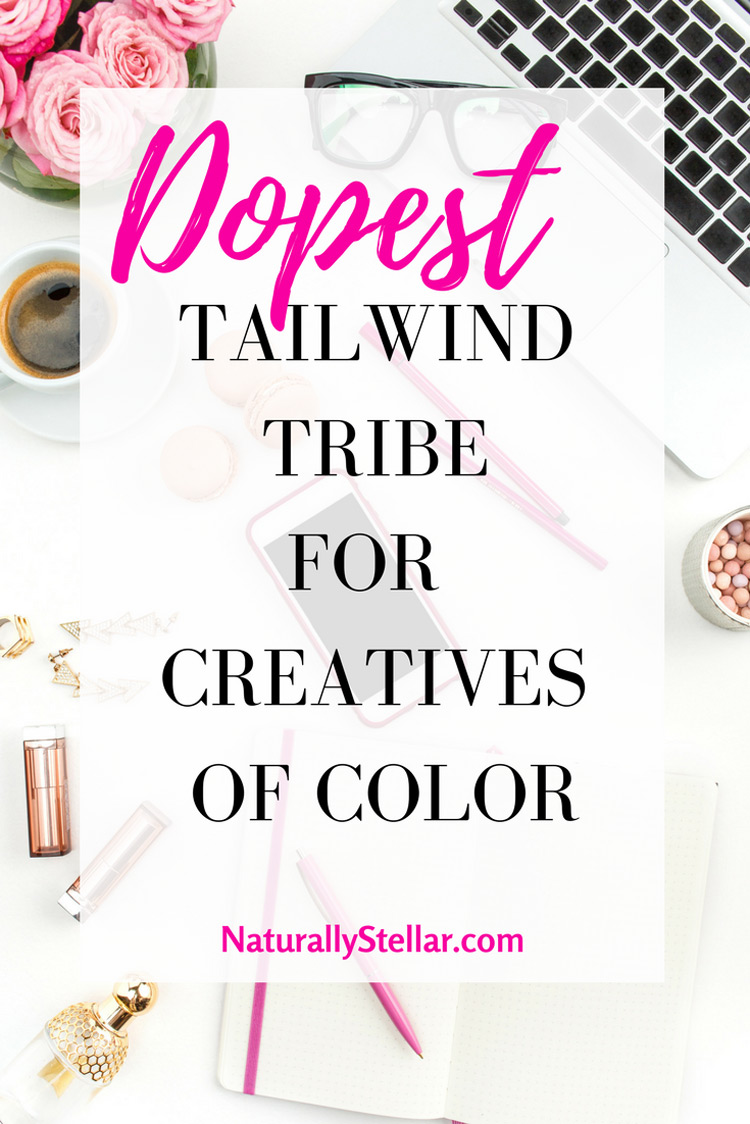 Best Tailwind Tribes For Bloggers Of Color | Naturally Stellar