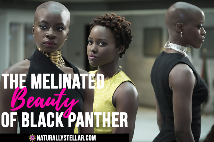 The Melinated Beauty Of Black Panther | Naturally Stellar