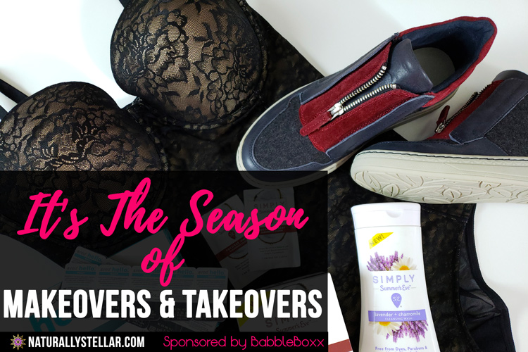 Season of Makeovers and Takeovers - BabbleBoxx | Naturally Stellar