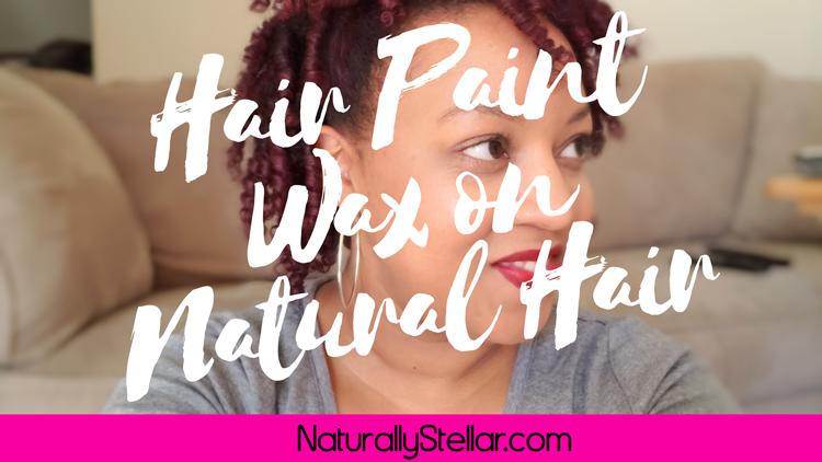 Hair Paint Wax : My Latest Natural Hair Experiment   Naturally Stellar