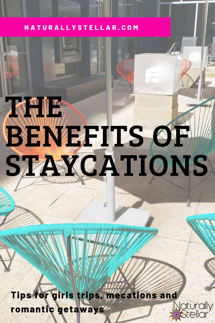 The Benefits of Staycations | Naturally Stellar