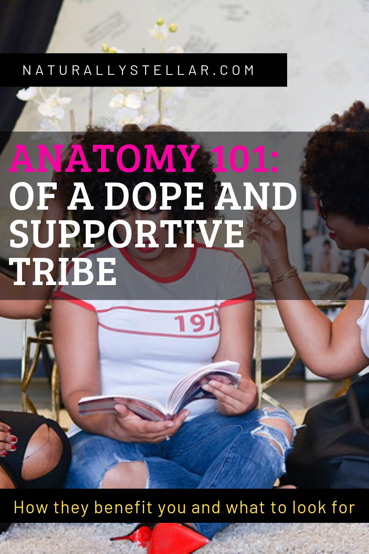 The Anatomy Of A Dope And Supportive Tribe | Naturally Stellar