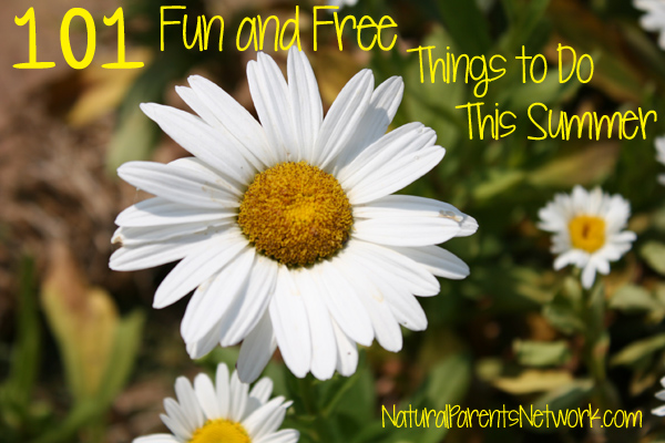 Natural Parents Network: 101 Fun and Free (or Cheap) Things to Do This Summer