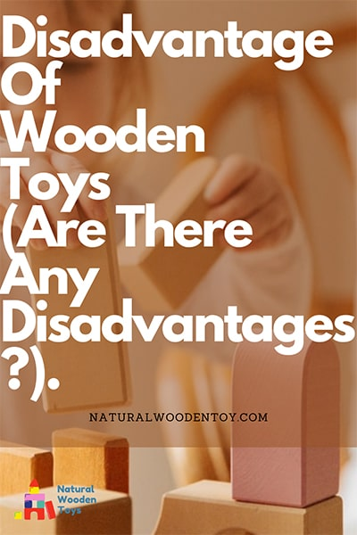 Disadvantage Of Wooden Toys Are There Any Disadvantages.