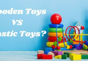 Why Choose Wooden Toys Over Plastic Ones?