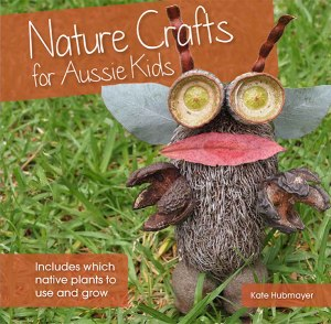 Nature Crafts for kids-Nature Crafts for Aussie Kids-Kate Hubmayer