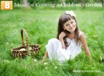 8 Ideas for Creating a Children's Garden