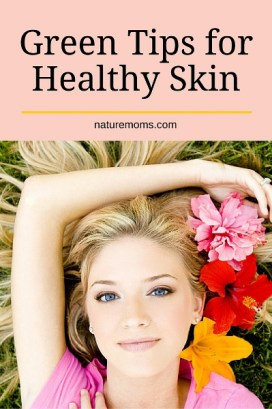 Greener Tips for Healthy Skin