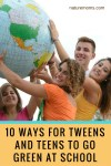 10 Ways for Tweens and Teens to Go Green at School