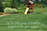 Tips on going green: A friendlier playground for your children