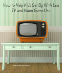 How to Help Kids Get By With Less TV and Video Game Use