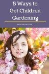 5 Ways to Get Children Gardening