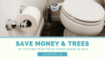 Save Money & Trees by Cutting Your Toilet Paper Usage in Half