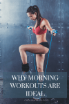 Why Morning Workouts are Ideal