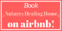 Book Natures Healing Home on Air bnb
