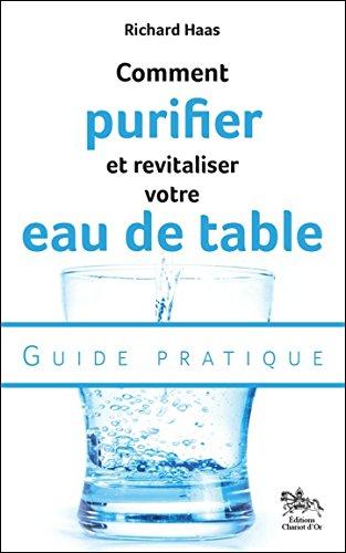Comment purifier et revitaliser votre eau de table