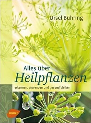 Alles über Heilpflanzen - Ursel Bühring