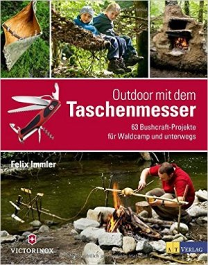 Outdoor mit dem Taschenmesser, 63 Bushcraft-Projekte für Waldcamp und unterwegs - Felix Immler