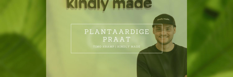 Plantaardige PRaat met Timo Kramp van Kindly Made