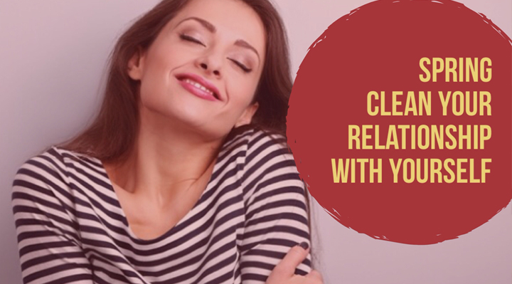 Spring Clean Your Relationship With Yourself | Naughty Lifestyle Guide