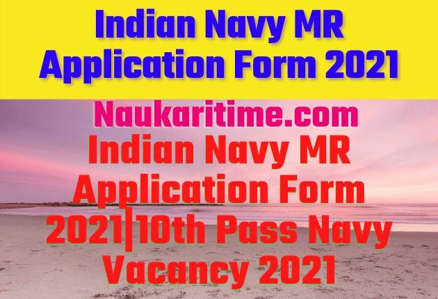 Indian Navy MR Application Form 2021