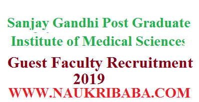 SGPGIMS RECRUITMENT OF GUEST FACULTY 2019