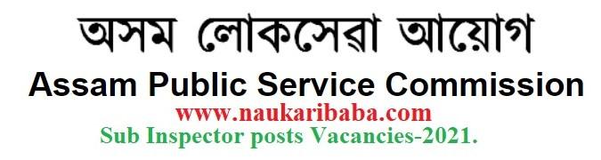Apply for Sub Inspector posts Vacancies in APSC, Last Date-15/03/2021.