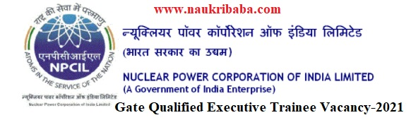 Apply Online for Gate Qualified Executive Trainee Vacancy-2021 in NPCIL, Last Date- 09/03/2021.
