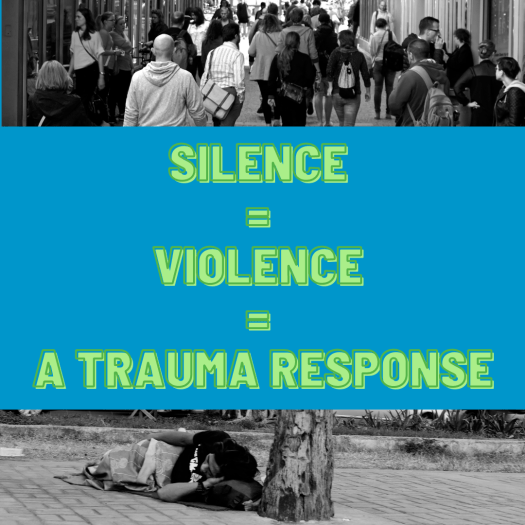 """At the top of the image appears a crowded sidewalk full of people going about their business. At the bottom of the image appears a houseless person sleeping on the sidewalk. Between the two scenes appear the words, """"Silence = Violence = A trauma response."""" The image is intended to draw attention to the connection between mental health and activism."""