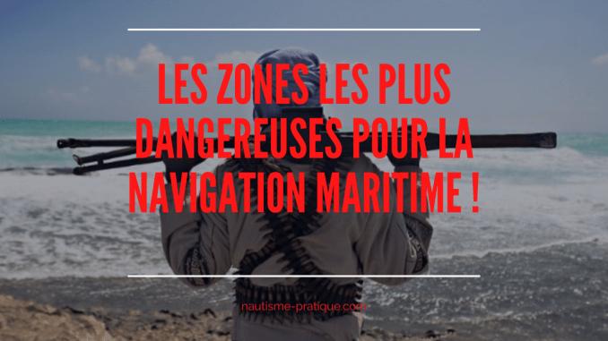 Les zones les plus dangereuses pour la navigation maritime !