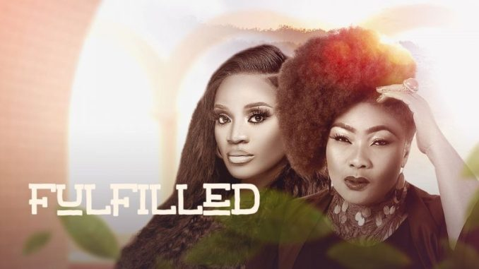 Fulfilled – Nollywood Movie Mp4 & 3gp Download