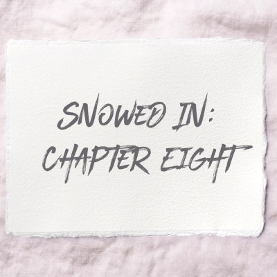 Snowed In: Chapter Eight