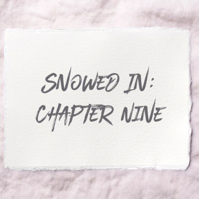 Snowed In: Chapter Nine