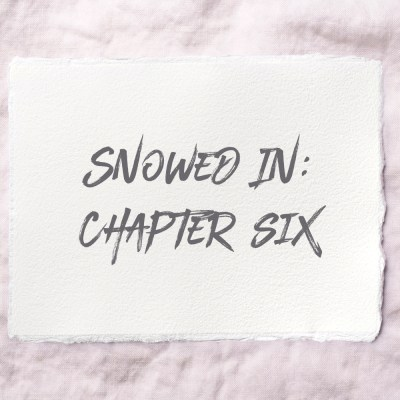 Snowed In: Chapter Six