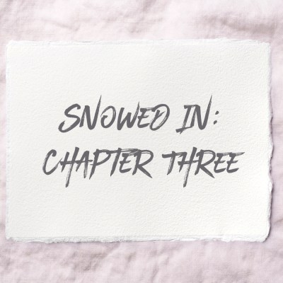 Snowed In: Chapter Three